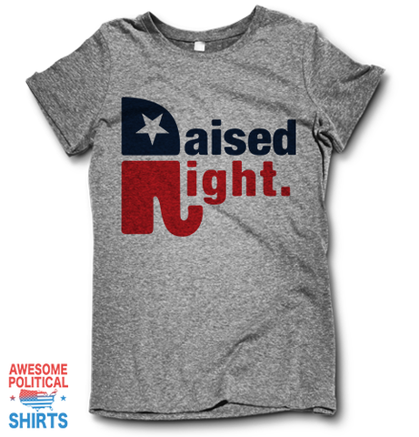 Raised Right on a Shirts at Awesome Political Shirts Dot Com