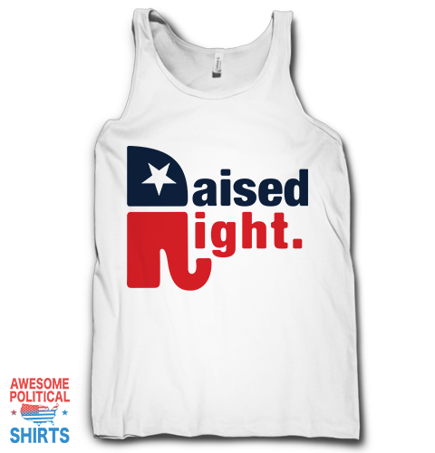 Raised Right on a Tanks at Awesome Political Shirts Dot Com