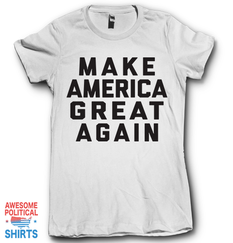 Make America Great Again on a Shirts at Awesome Political Shirts Dot Com