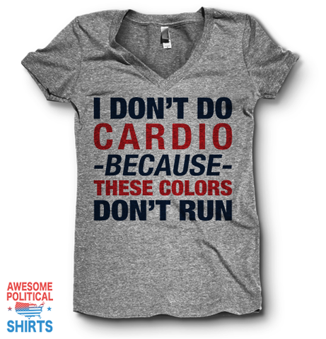 I Don't Do Cardio Because These Colors Don't Run | V Neck
