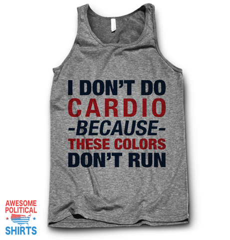 I Don't Do Cardio Because These Colors Don't Run on a Tanks at Awesome Political Shirts Dot Com