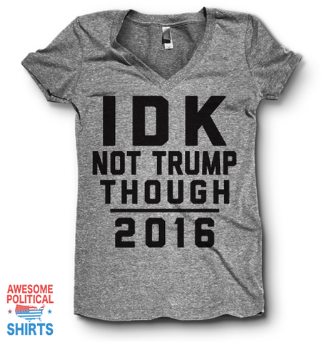 IDK Not Trump Though 2016 | V Neck