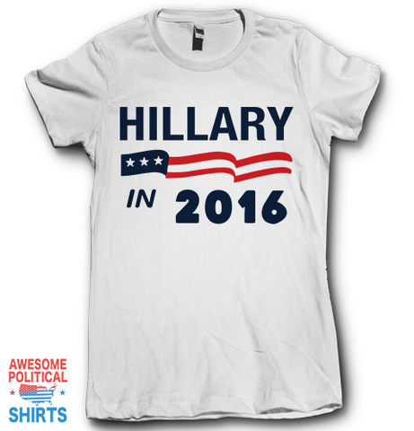 Hillary In 2016 on a Shirts at Awesome Political Shirts Dot Com