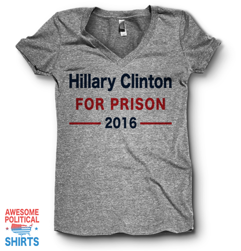 Hillary Clinton For Prison 2016 | V Neck on a Shirts at Awesome Political Shirts Dot Com