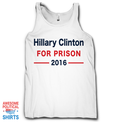 Hillary Clinton For Prison 2016 on a Tanks at Awesome Political Shirts Dot Com