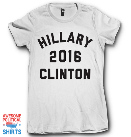 Hillary 2016 Clinton on a Shirts at Awesome Political Shirts Dot Com