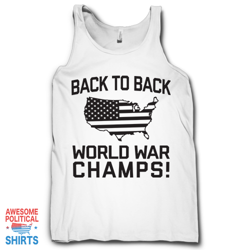 Back To Back World War Champs on a Tanks at Awesome Political Shirts Dot Com