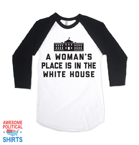 A Woman's Place Is In The White House on a Shirts at Awesome Political Shirts Dot Com