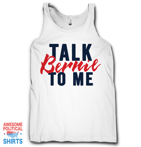Talk Bernie To Me on a Tanks at Awesome Political Shirts Dot Com