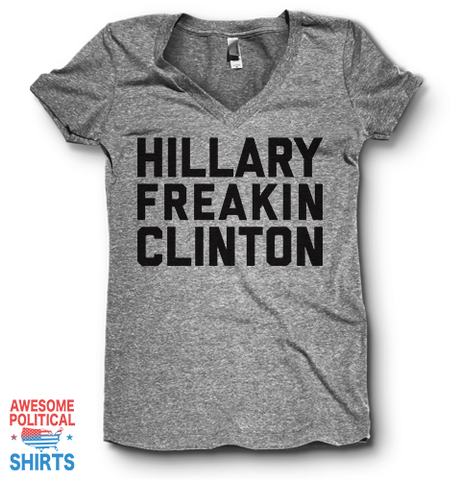 Hillary Freakin' Clinton | V Neck on a Shirts at Awesome Political Shirts Dot Com
