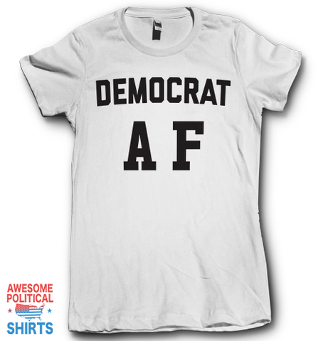 Democrat AF on a Shirts at Awesome Political Shirts Dot Com
