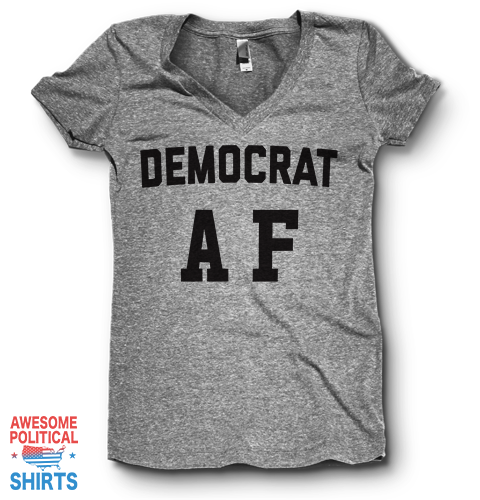Democrat AF | V Neck on a Shirts at Awesome Political Shirts Dot Com
