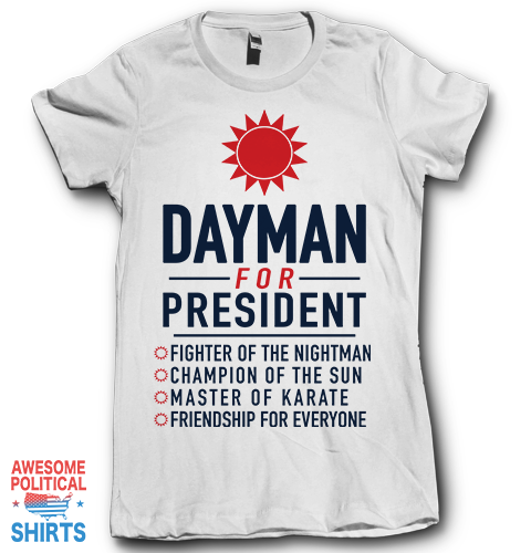 Dayman For President on a Shirts at Awesome Political Shirts Dot Com