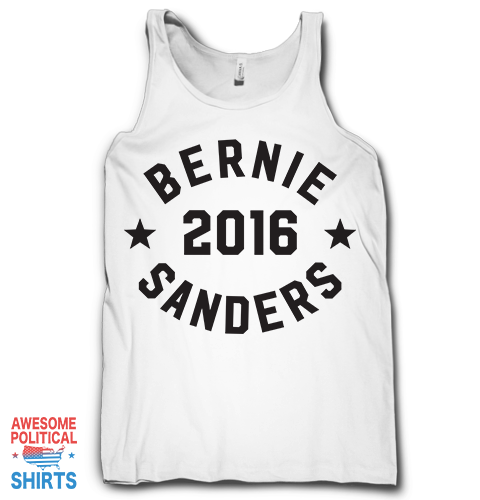 Bernie Sanders For President 2016 on a Tanks at Awesome Political Shirts Dot Com