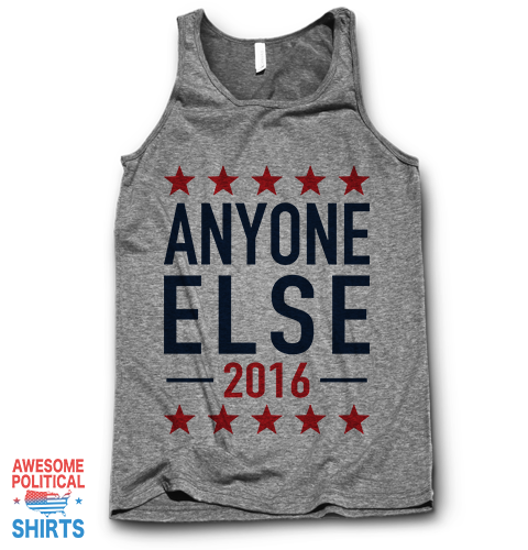 Anyone Else 2016 on a Tanks at Awesome Political Shirts Dot Com