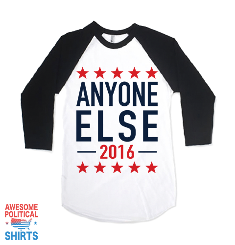Anyone Else 2016 on a Shirts at Awesome Political Shirts Dot Com