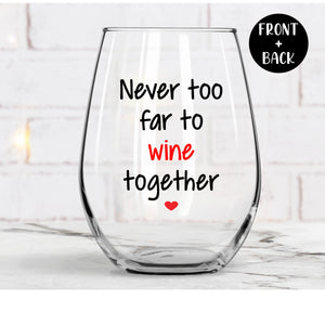 Never Too Far To Wine Together Wine Glass