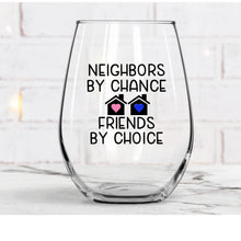 Load image into Gallery viewer, Neighbors By Chance Friends By Choice Wine Glass