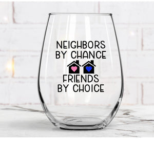 Neighbors By Chance Friends By Choice Wine Glass
