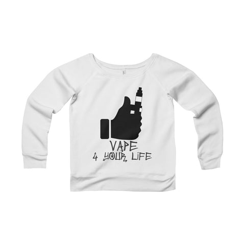 Vape For Your Life Women's Sponge Fleece Wide Neck Sweatshirt