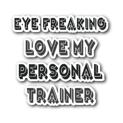 Eye Freaking Love My Personal Trainer Stickers