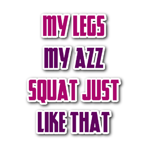 My Legs My Azz Squat Just Like That Stickers