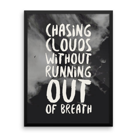 Chasing Clouds Without Running Out Of Breath Framed Poster