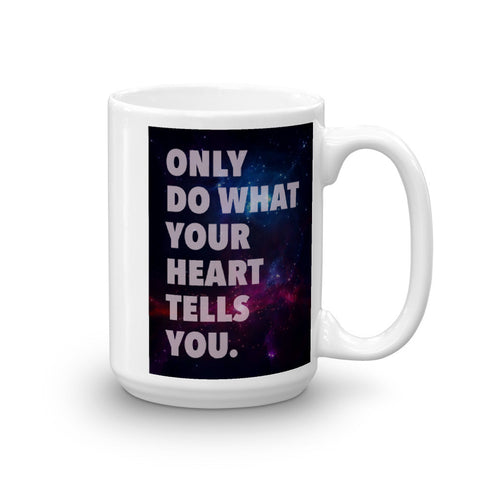 Only Do What Your Heart Tells You Mug