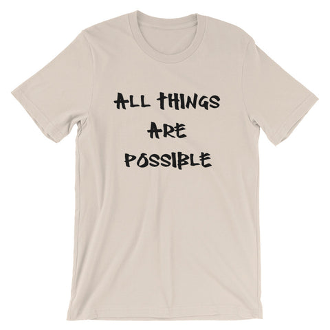 All Things Are Possible Unisex short sleeve t-shirt