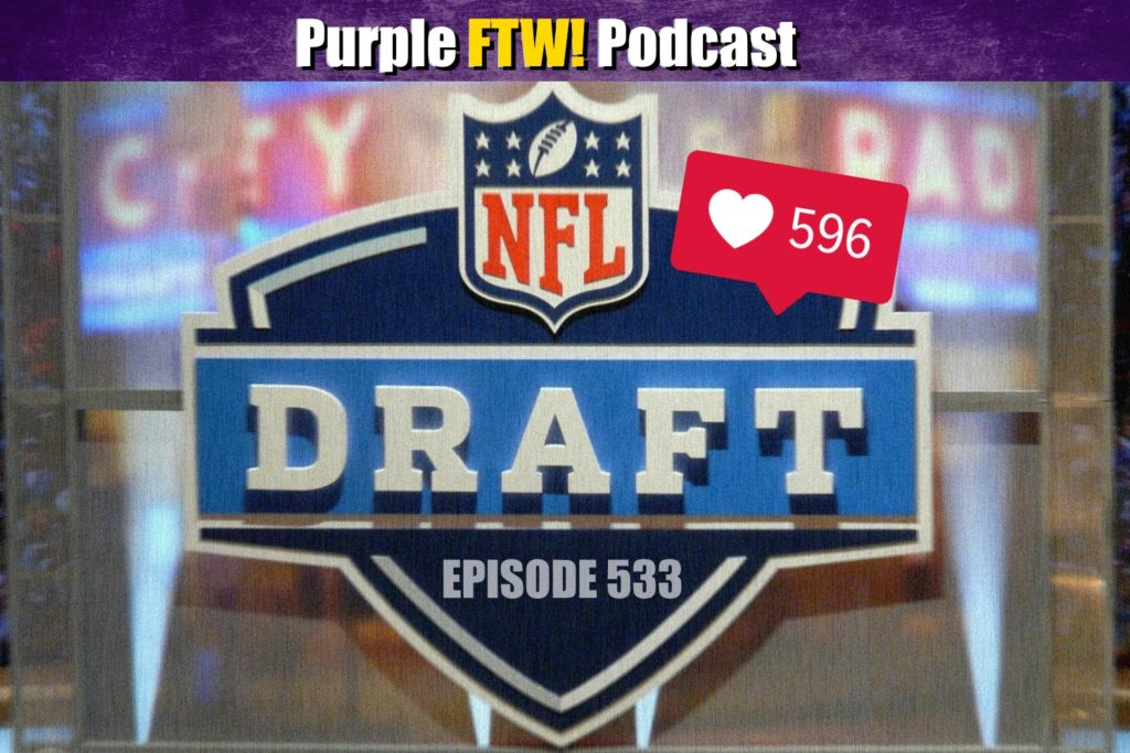 Purple FTW! Podcast #533: Why Is The NFL Draft So Popular? Plus #VikesOverBeers!