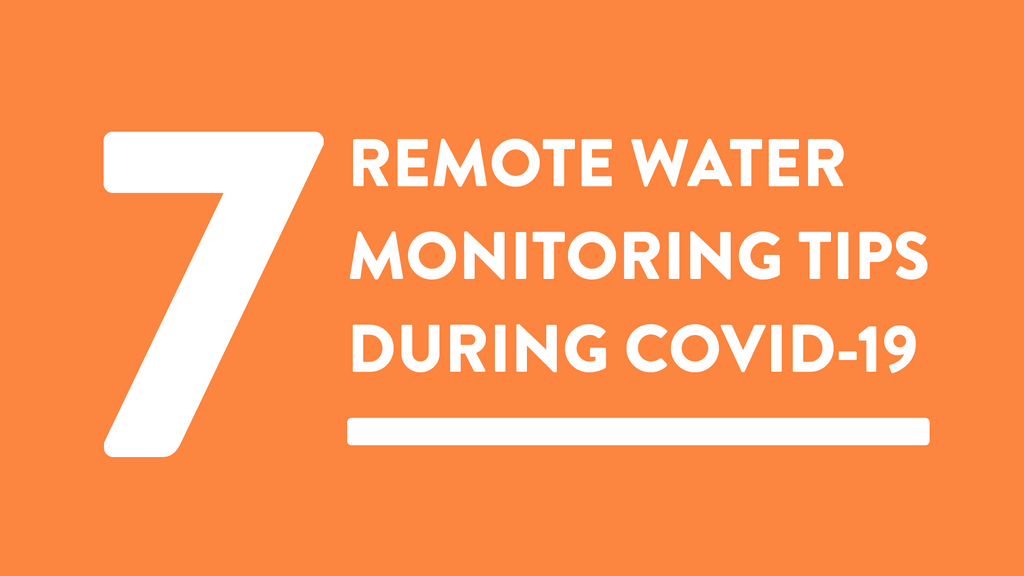 7 remote water monitoring tips during COVID-19 and beyond