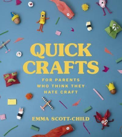 Craft Book: Quick Crafts For Parents Who Think They Hate Crafts
