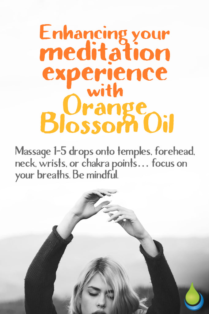 ENHANCING YOUR MEDITATION EXPERIENCE WITH ORANGE BLOSSOM OIL