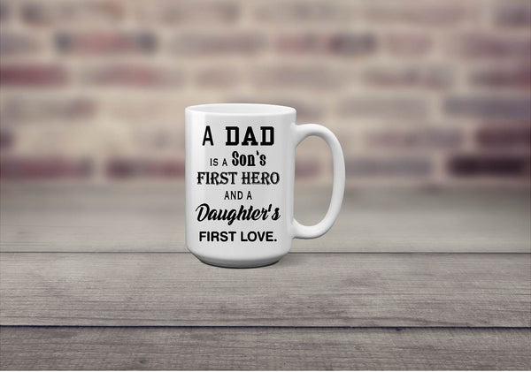 A Dad Is A Son's First Hero Daughter's First Love Coffee Mug - Christmas Gift, Father'a Day - Heartland Canvas and Signs