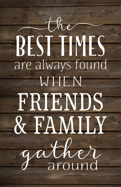 The Best Times Friends & Family Gather ARound Wood Sign or Canvas Wall Art  Kitchen Decor   Mother's Day  Thanksgiving  Christmas - Heartland Canvas and Signs