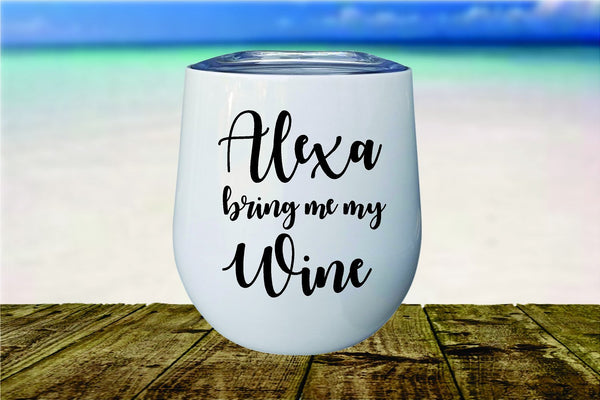 Alexa Bring Me My Wine Tumbler With Lid FREE SHIPPING Teacher Friend Coworker Gift Sister Corporate Funny Saying