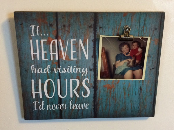 If heaven had visiting hours I'd never leave photo clip frame Sympathy Memorial Gift, In Memory Of - Heartland Canvas and Signs