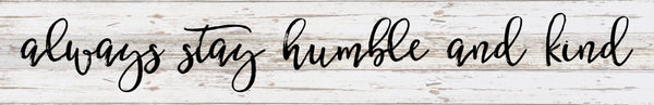 Always Stay Humble and Kind Inspirational Wood Sign or Canvas Wall Art - Dorm Decor, Office, Christmas, Teenager, - Heartland Canvas and Signs