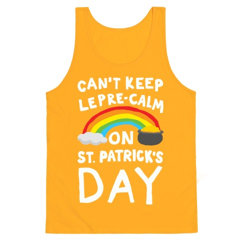 Can't Keep Lepre-Calm On St. Patrick's Day Tank Top - Gold