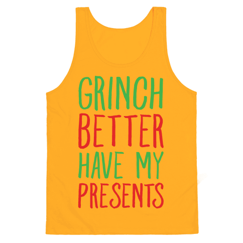 Grinch Better Have My Presents Parody Tank Top - Gold