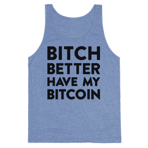 Bitch Better Have My Bitcoin Tank Top - Heathered Blue