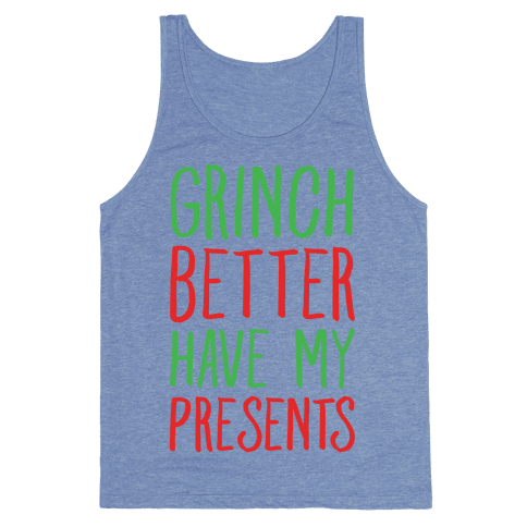 Grinch Better Have My Presents Parody Tank Top - Heathered Blue