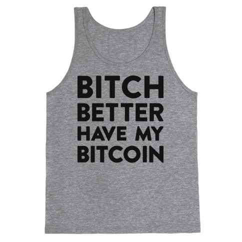 Bitch Better Have My Bitcoin Tank Top - Heathered Gray
