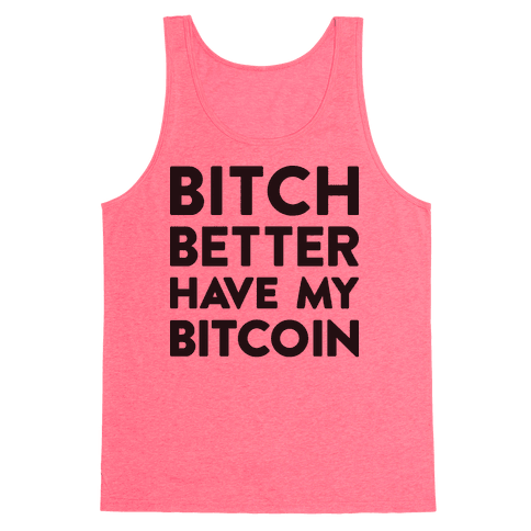 Bitch Better Have My Bitcoin Tank Top - Neon Pink