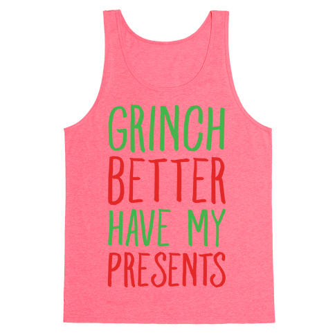 Grinch Better Have My Presents Parody Tank Top - Neon Pink