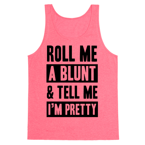 Roll Me A Blunt & Tell Me I'm Pretty Tank Top - Neon Pink