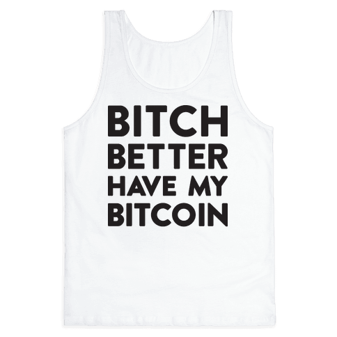 Bitch Better Have My Bitcoin Tank Top - White