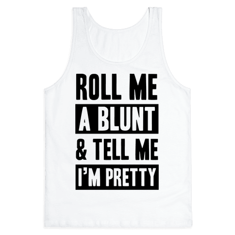 Roll Me A Blunt & Tell Me I'm Pretty Tank Top - White