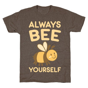 Always Bee Yourself T-Shirt - Athletic Brown