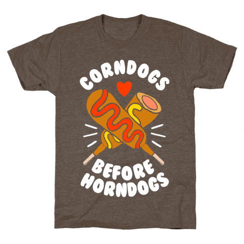 Corndogs Before Horndogs T-Shirt - Athletic Brown